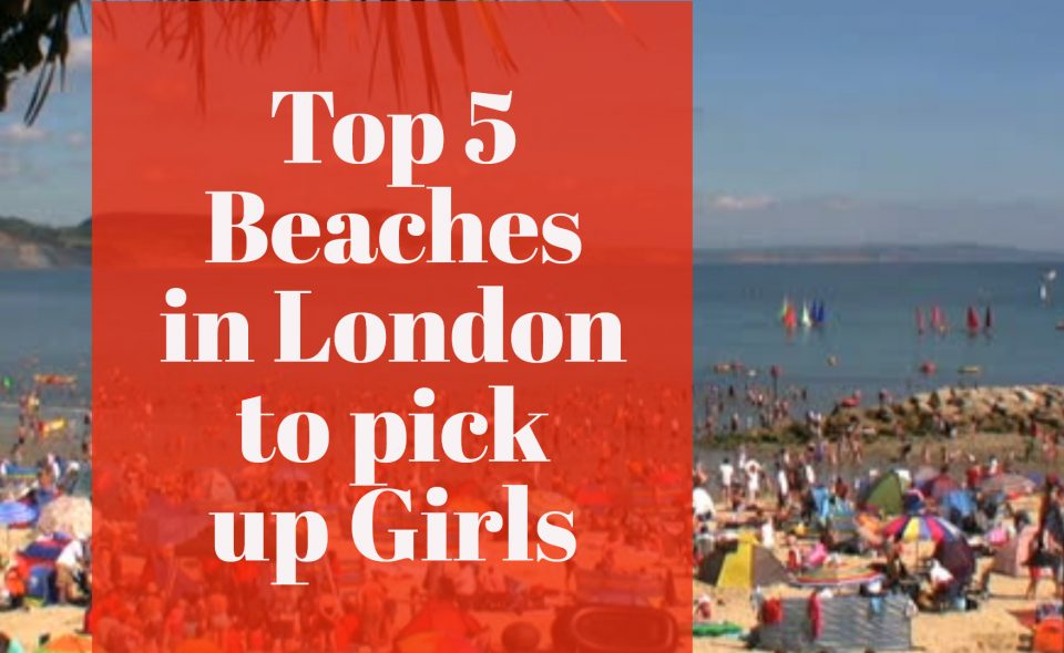 5 Beaches in London to pick up Girls