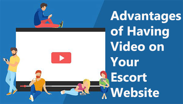 Advantages of Having Video on Your Escort Website